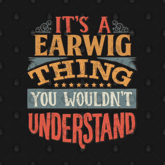 TeePublic: It's A Earwig Thing You Wouldn't Understand - Gift For Earwig Lover