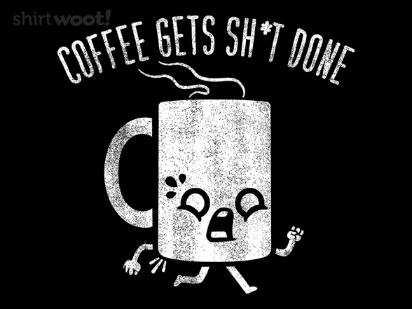 Woot!: Coffee gets sh*t done