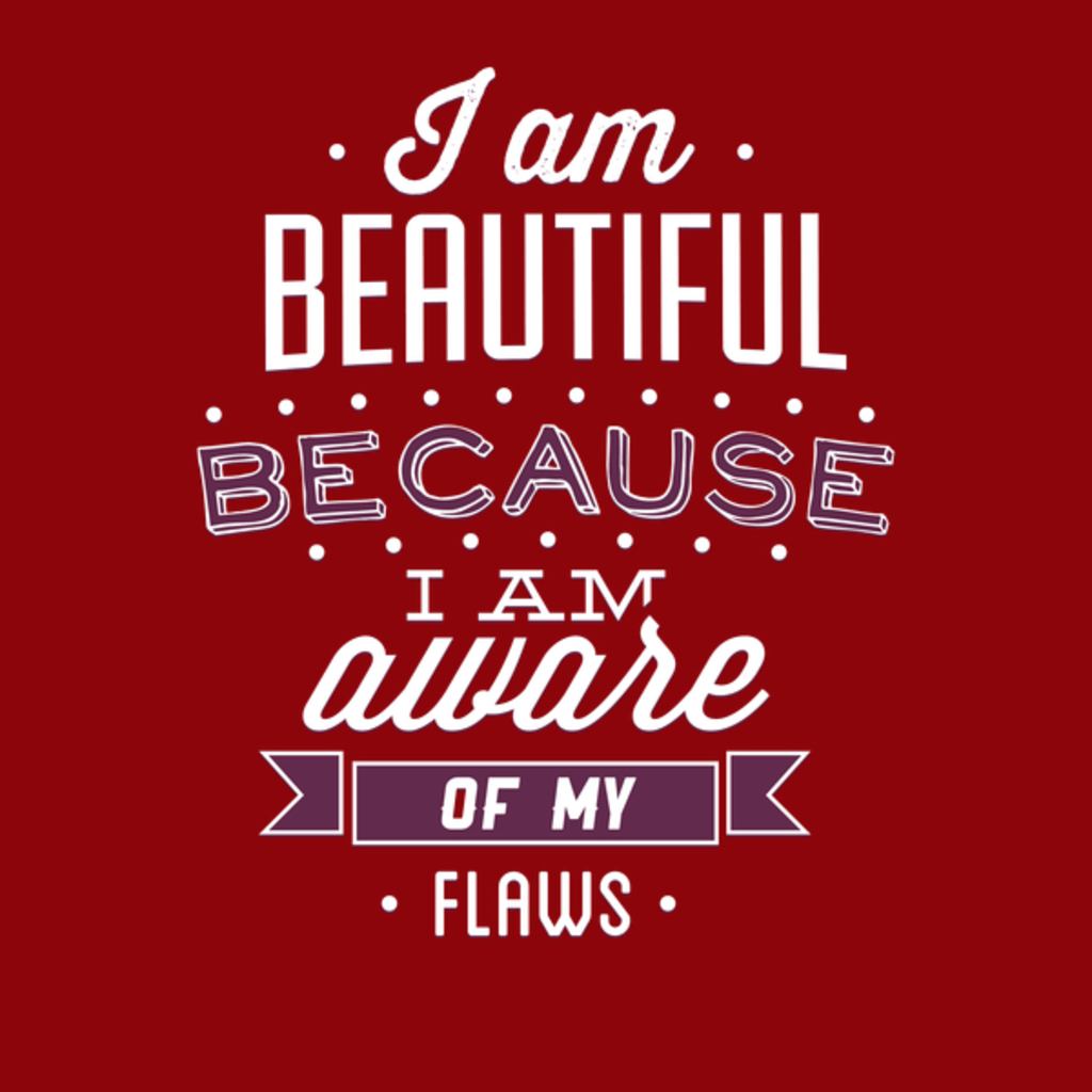 NeatoShop: Beautiful Because I'm Aware Of My Flaws