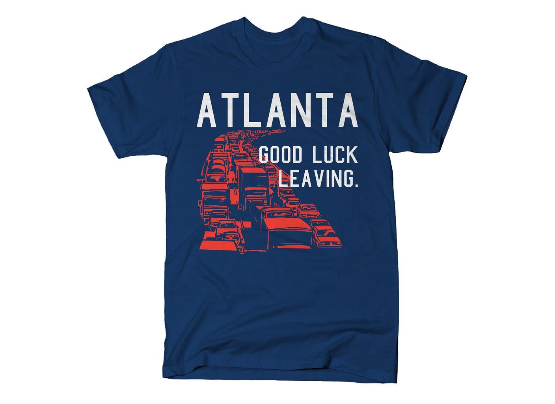 SnorgTees: Atlanta, Good Luck Leaving.