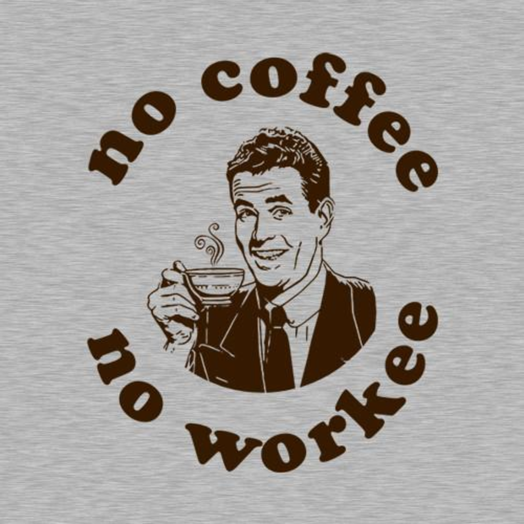 Five Finger Tees: No Coffee No Workee T-Shirt