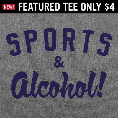 6 Dollar Shirts: Sports And Alcohol!