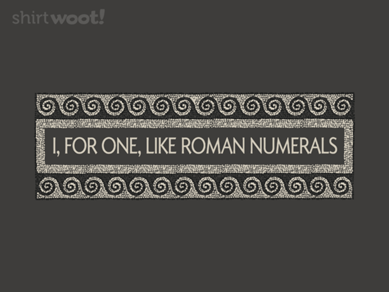 Woot!: I, For One, Like Roman Numerals - $15.00 + Free shipping