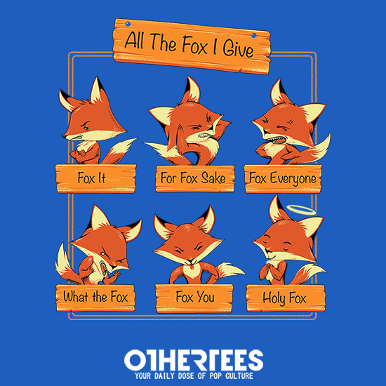 OtherTees: All the Fox I Give