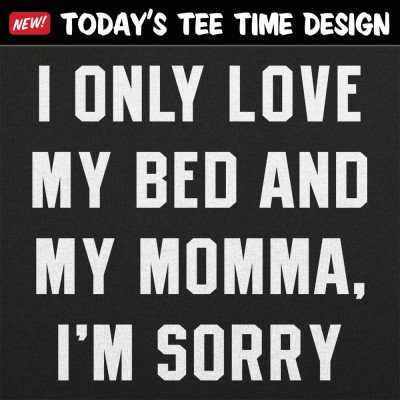 6 Dollar Shirts: My Bed And My Momma