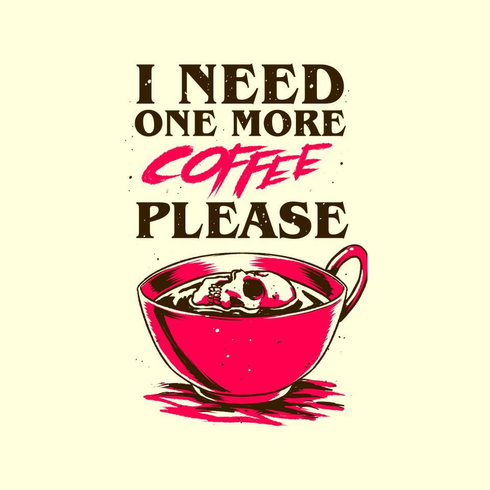 TeeFury: I Need One More Coffee