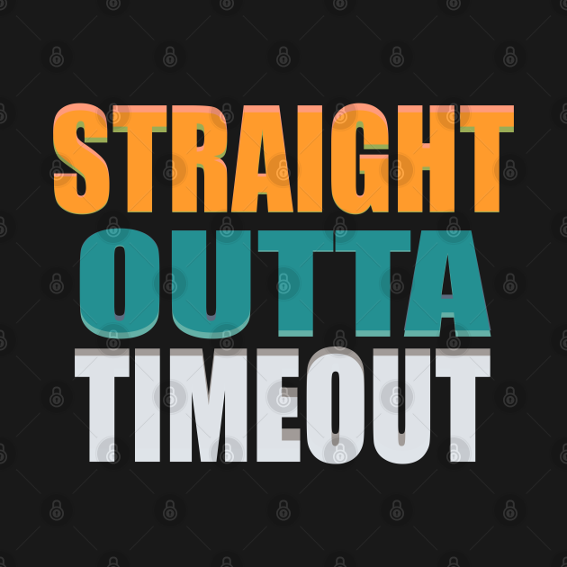TeePublic: straight outta time out