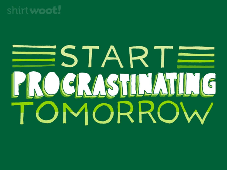 Woot!: Start Procrastinating Tomorrow!