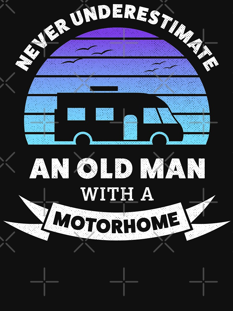 RedBubble: Never Underestimate an old man with a Motorhome Funny Camper van Gift