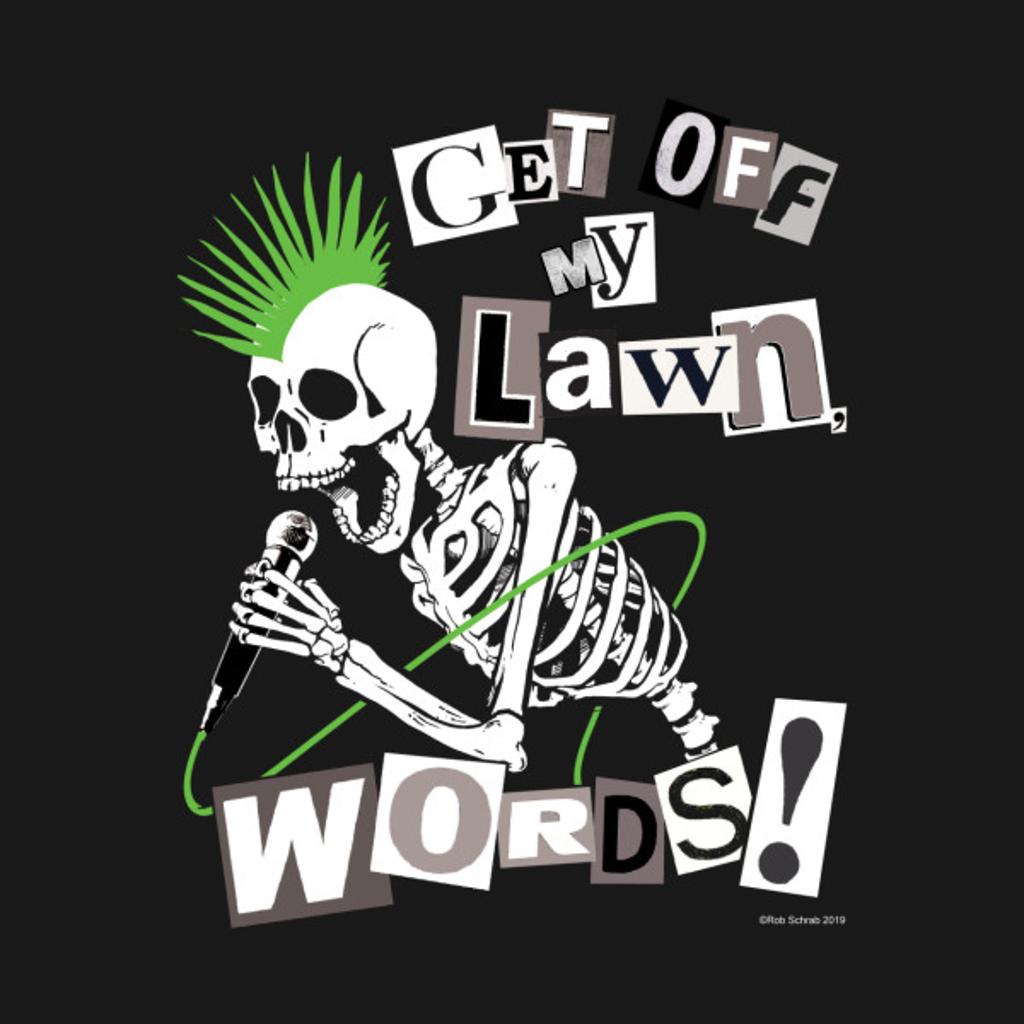 TeePublic: GET OFF MY LAWN, WORDS!