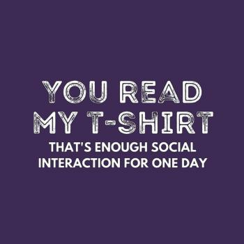 BustedTees: You read my That's enough social interaction for o
