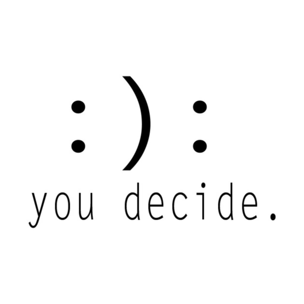TeePublic: :): you decide.