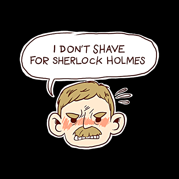 Unamee: Watson Won't Shave for Sherlock
