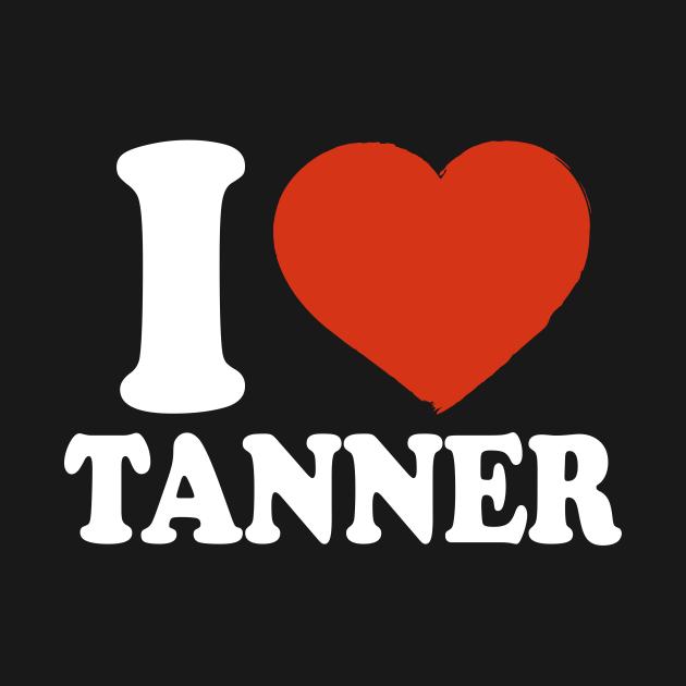 TeePublic: I Love Tanner