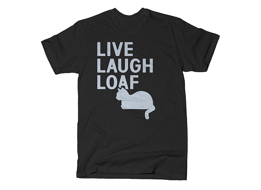 SnorgTees: Live Laugh Loaf