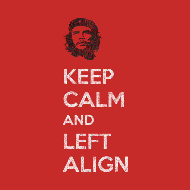 TeePublic: Keep Calm and Left Align T-Shirt
