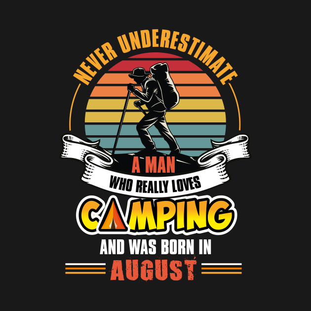 TeePublic: Never underestimate a man who really loves camping and was born in August