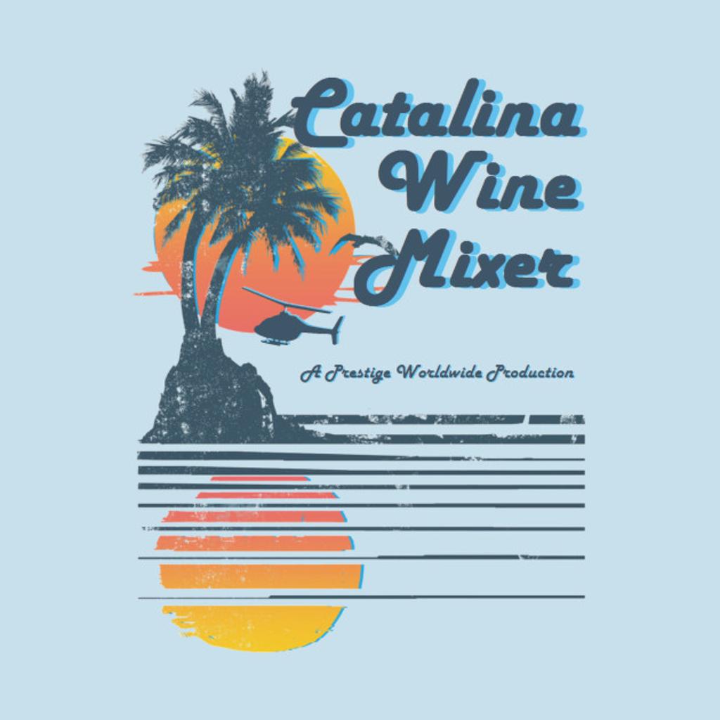 TeePublic: CATALINA WINE MIXER
