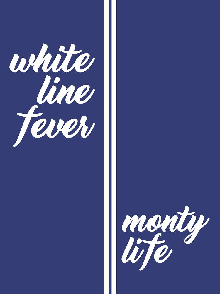 RedBubble: Monty Life - White Line Fever