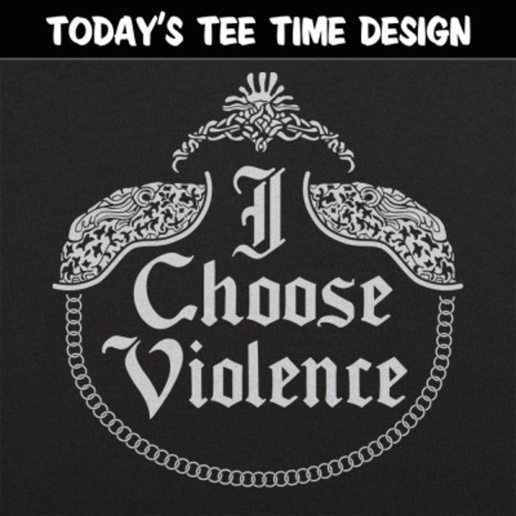6 Dollar Shirts: I Choose Violence