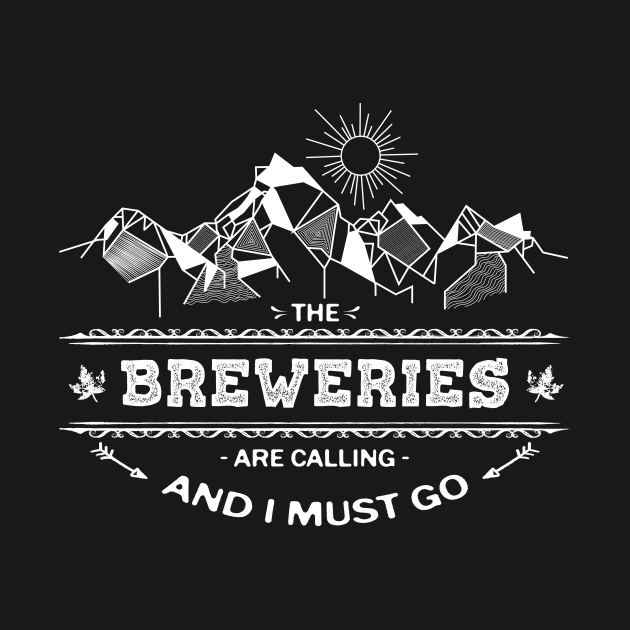 TeePublic: The Breweries are Calling and I Must Go Brewery