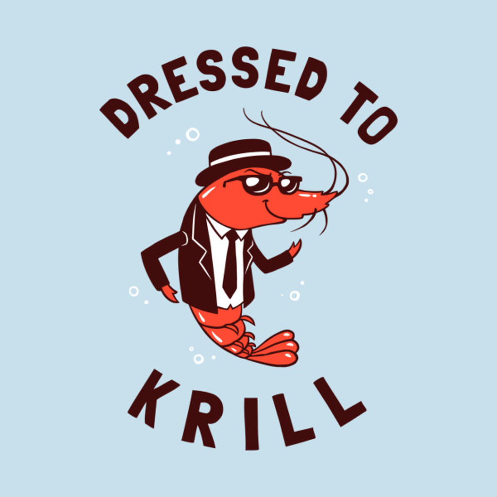 TeePublic: Dressed To Krill