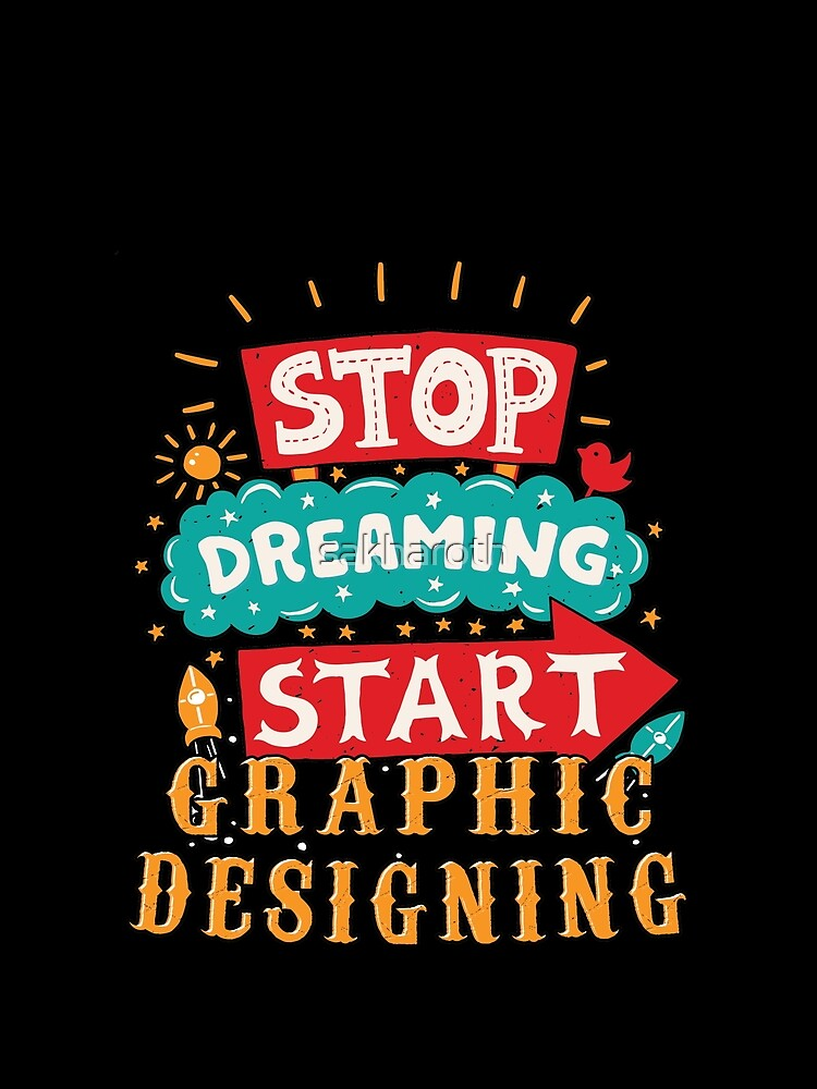 RedBubble: Stop Dreaming Start Graphic Designing