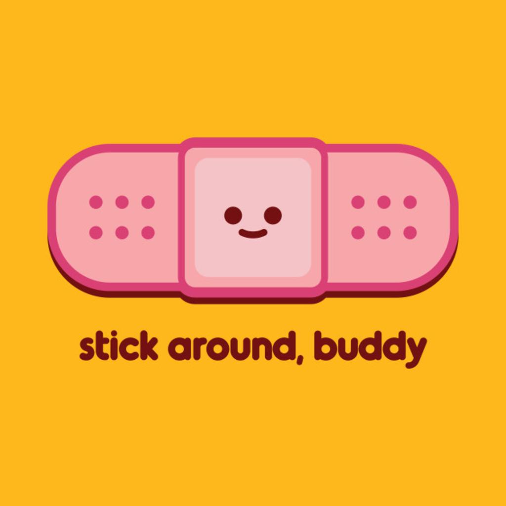 TeePublic: Stick Around, Buddy