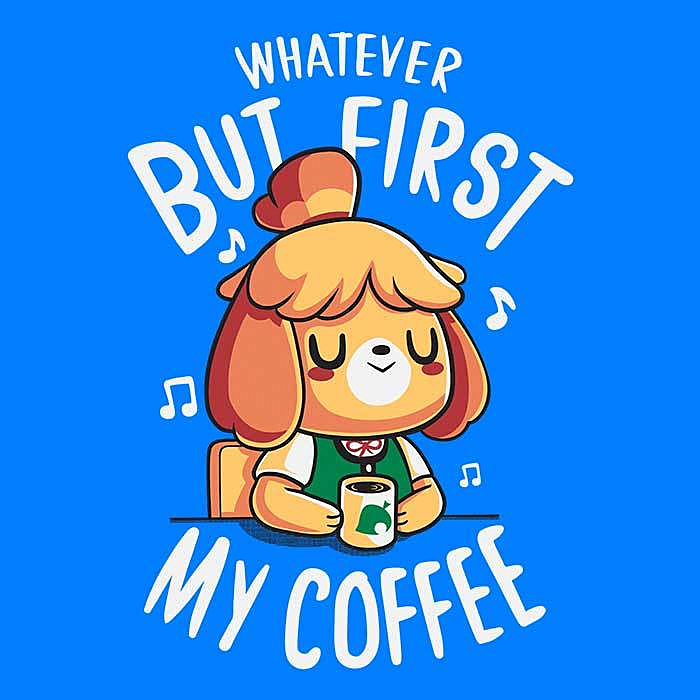 Once Upon a Tee: First My Coffee