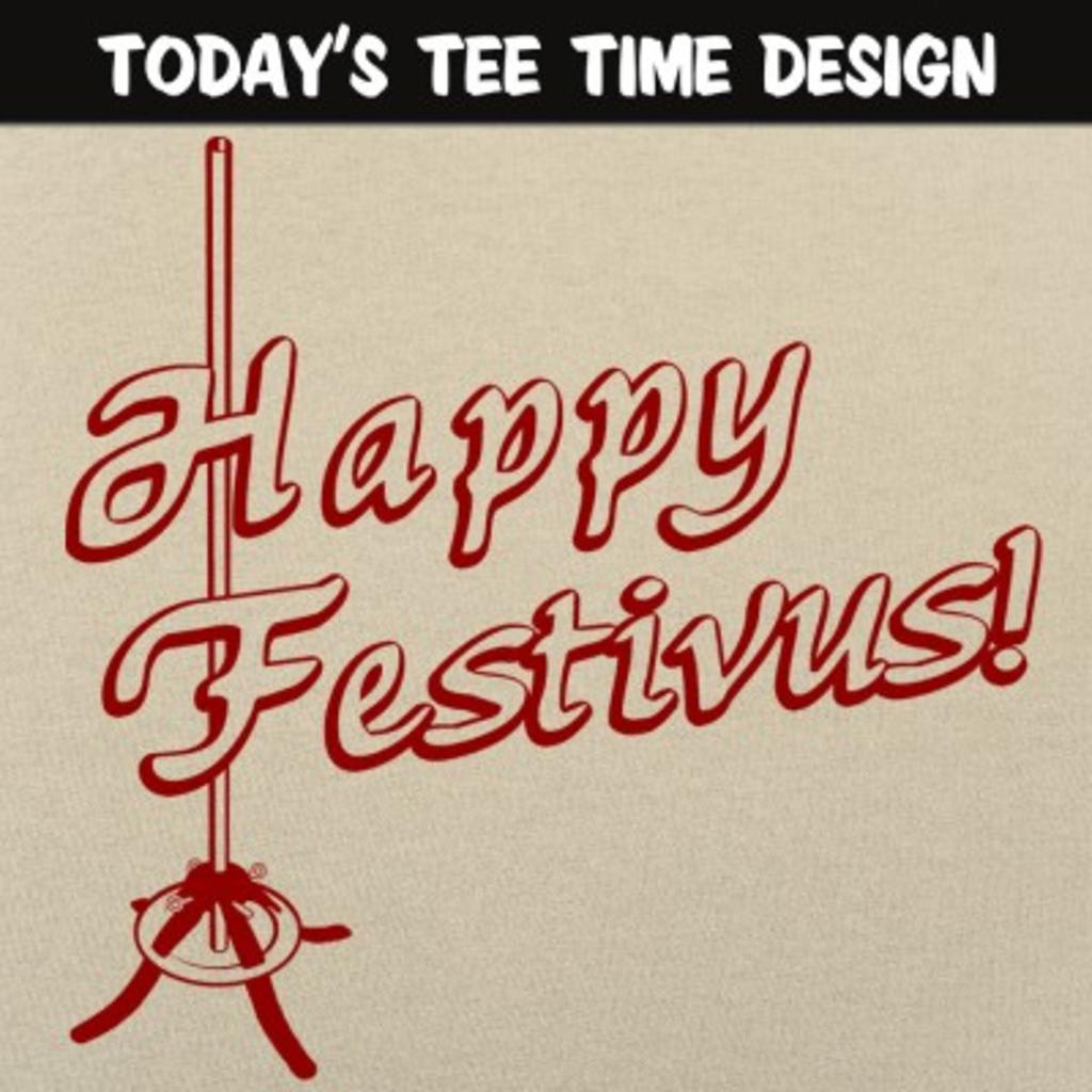 6 Dollar Shirts: Happy Festivus!