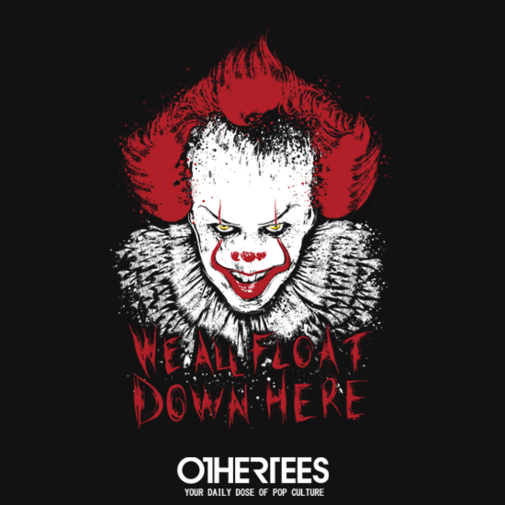 OtherTees: We all float down here