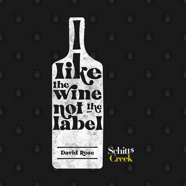 TeePublic: I Like The Wine Not The Label - David Rose - Schitt's Creek
