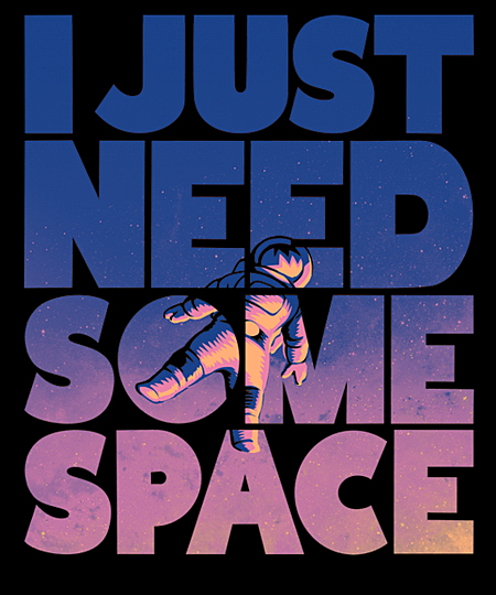 Qwertee: I Just Need Some Space