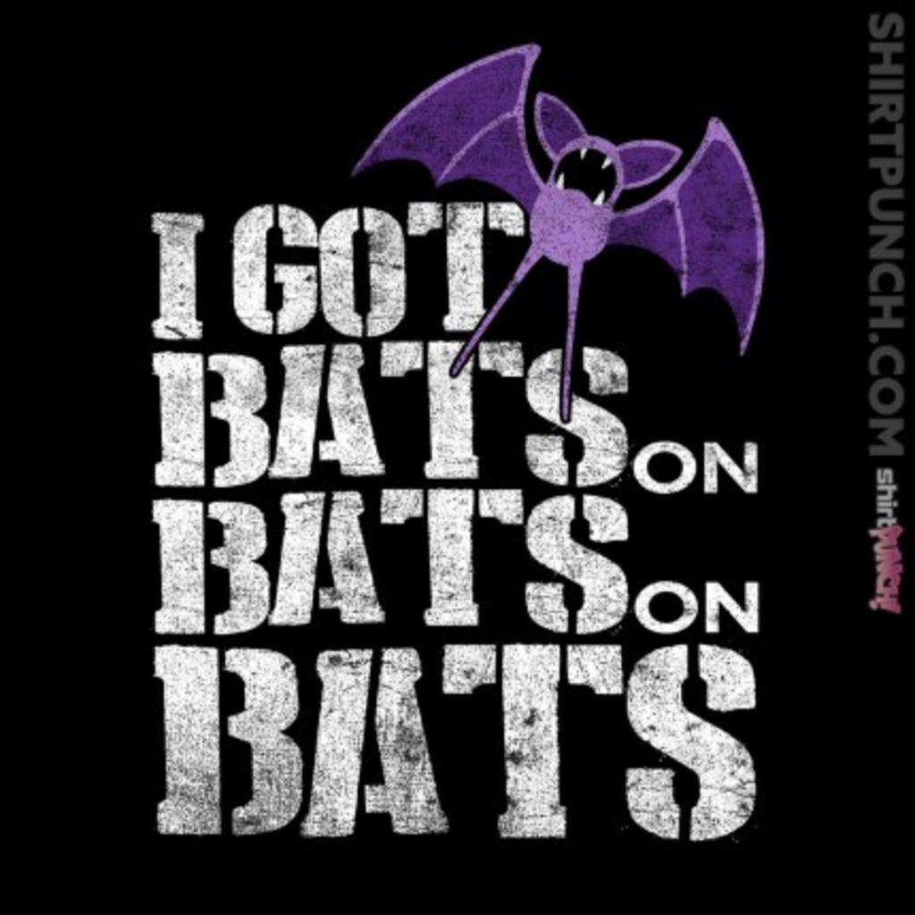 ShirtPunch: Bats on Bats on Bats