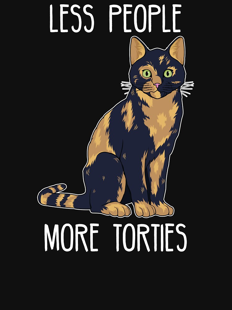 RedBubble: Less People More Torties Tortoise Shell Cat graphic