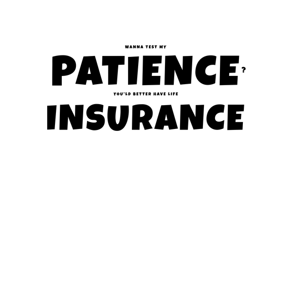 NeatoShop: Patience Insurance BLACK
