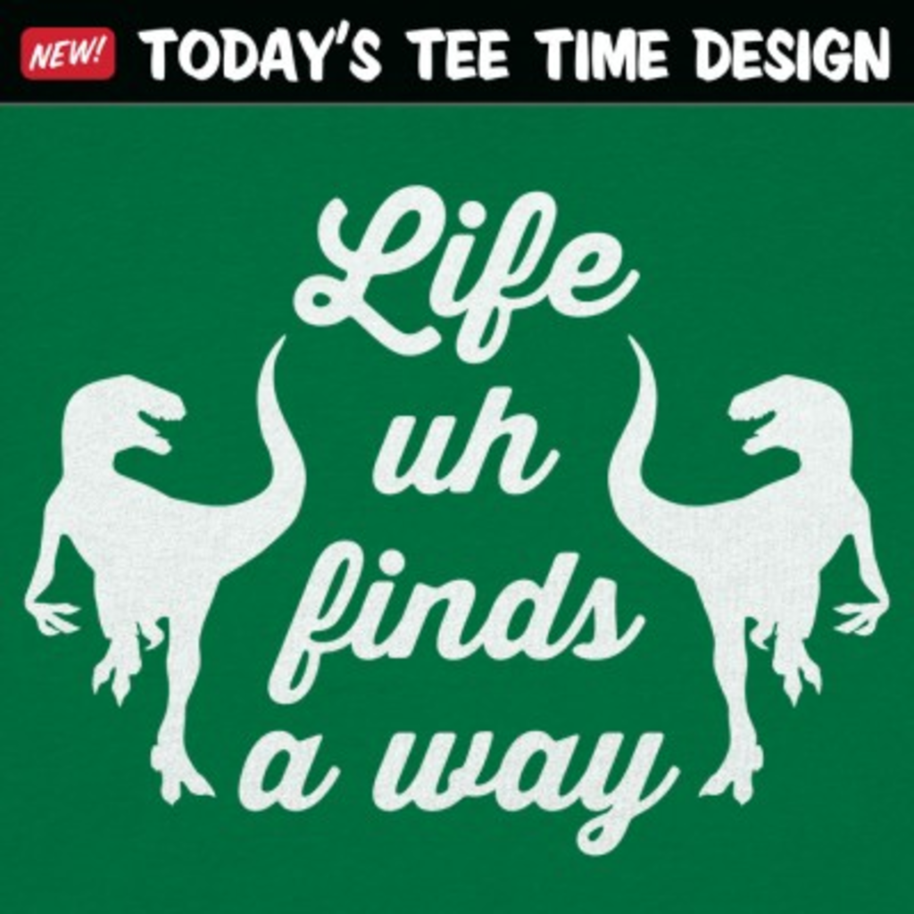 6 Dollar Shirts: Life Uh Finds A Way
