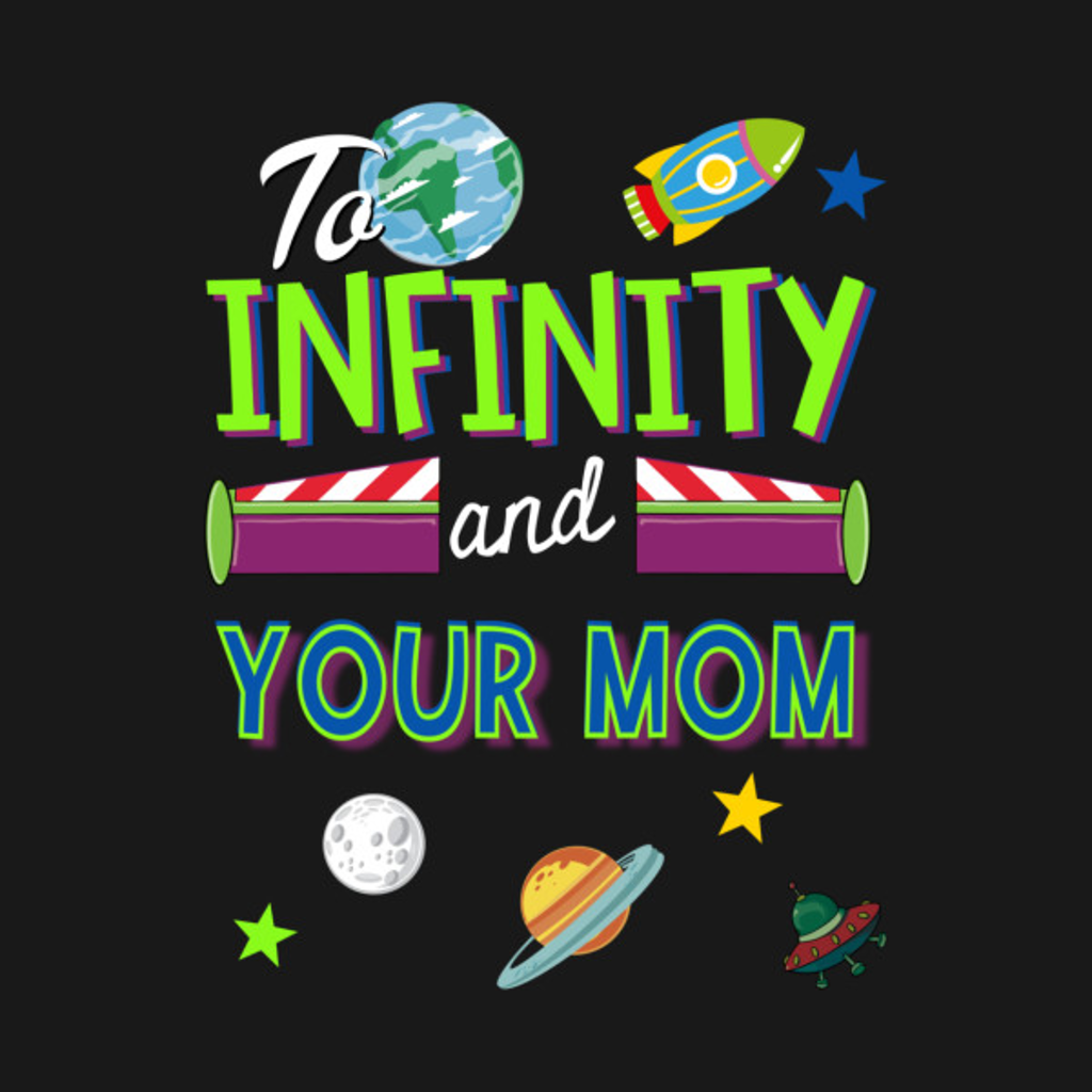 TeePublic: To Infinity and Your Mom