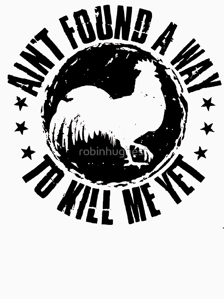 RedBubble: Ain't found a way to kill me yet rooster