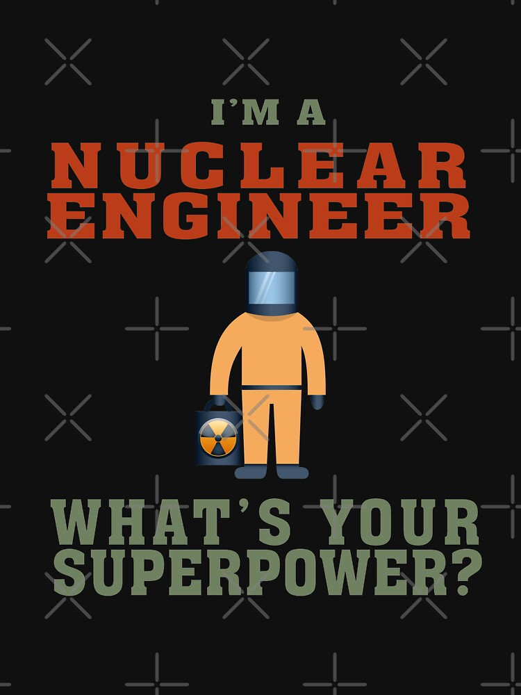 RedBubble: Funny Nuclear Engineering Quote Superpower Gift for Nuclear Engineers