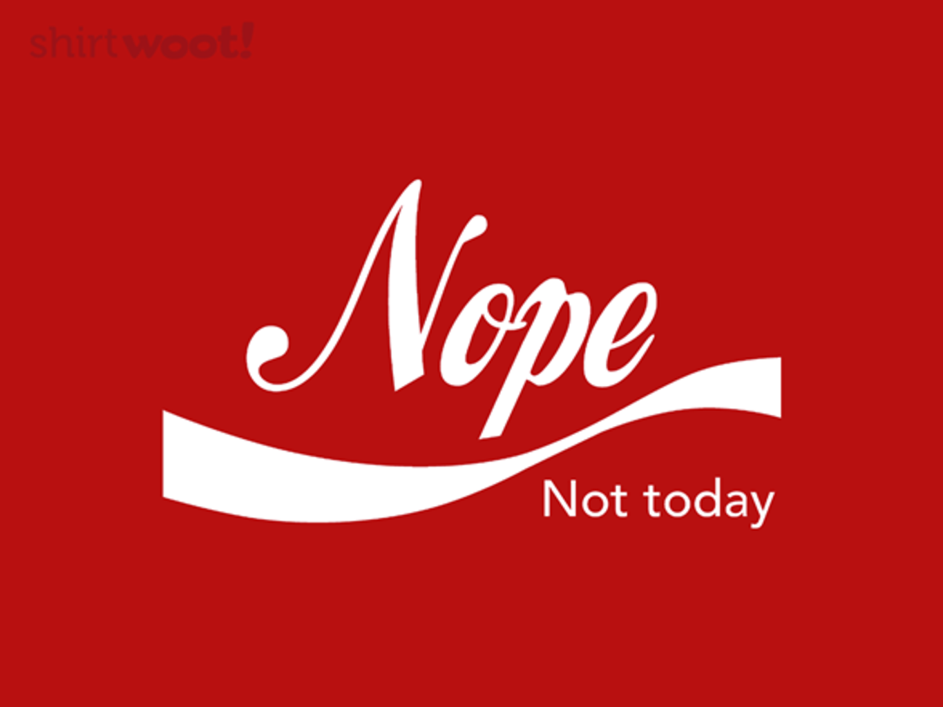 Woot!: Nope, Not Today - $15.00 + Free shipping