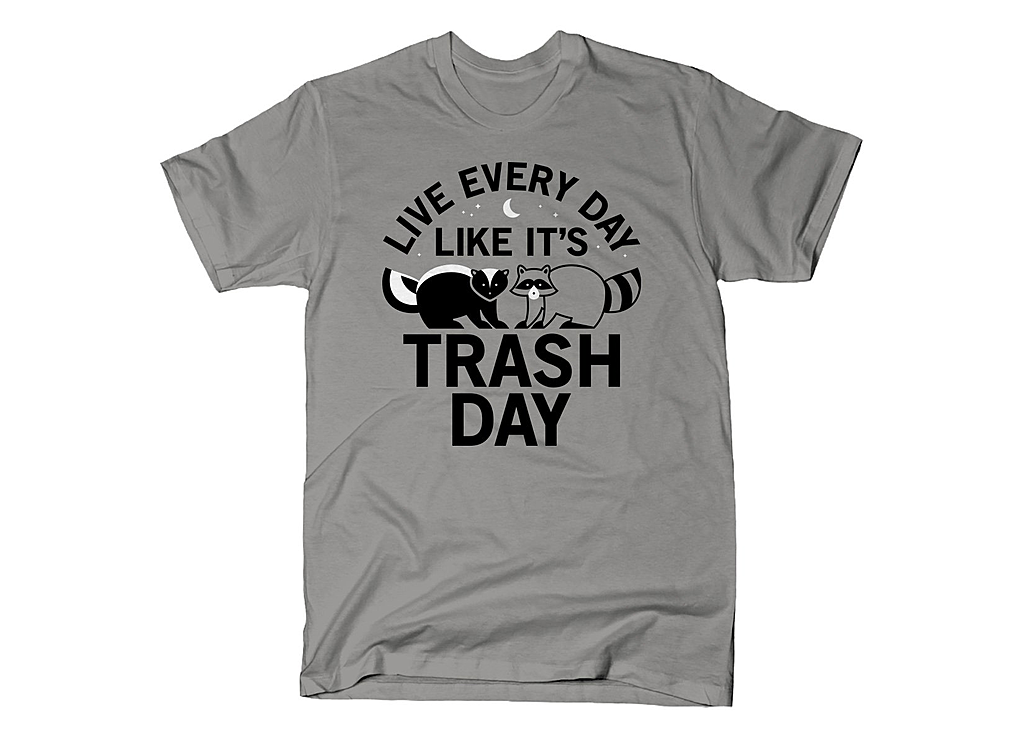 SnorgTees: Live Every Day Like It's Trash Day