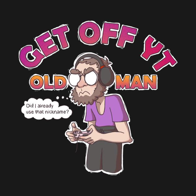 TeePublic: Get Off YT Old Man