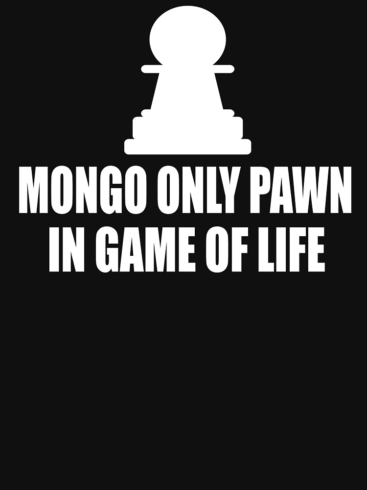RedBubble: Blazing Saddles Quote - Mongo Only Pawn In Game Of Life