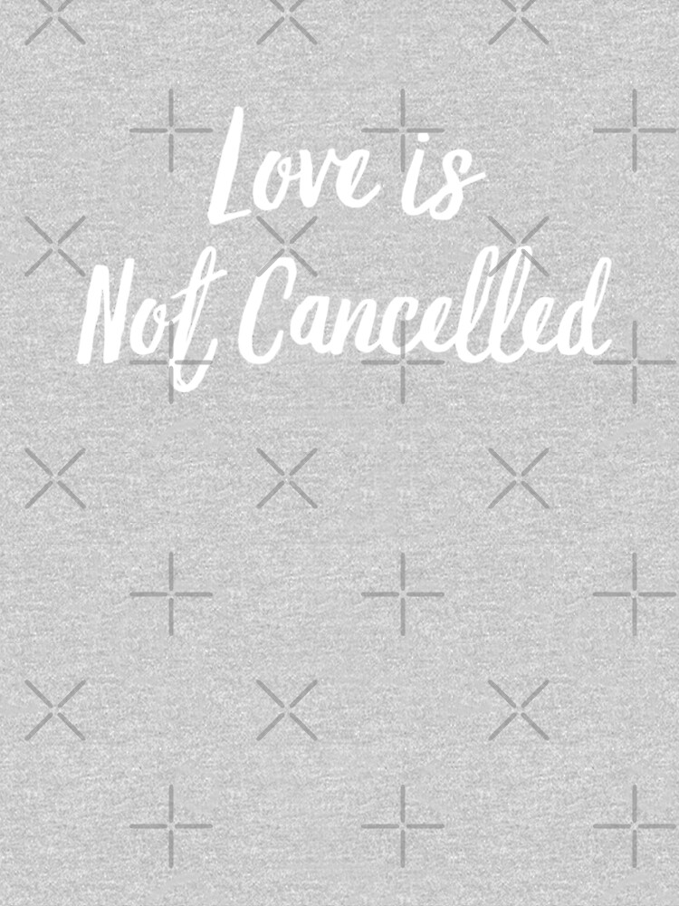 RedBubble: love is not cancelled T-shirt - Birthday Gift Bff-Shirt-Birthday Gift