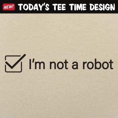 6 Dollar Shirts: I'm Not A Robot