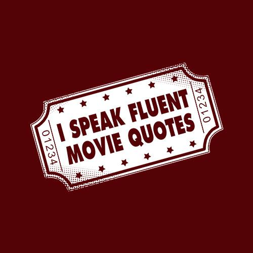 Five Finger Tees: I Speak Fluent Movie Quotes T-Shirt