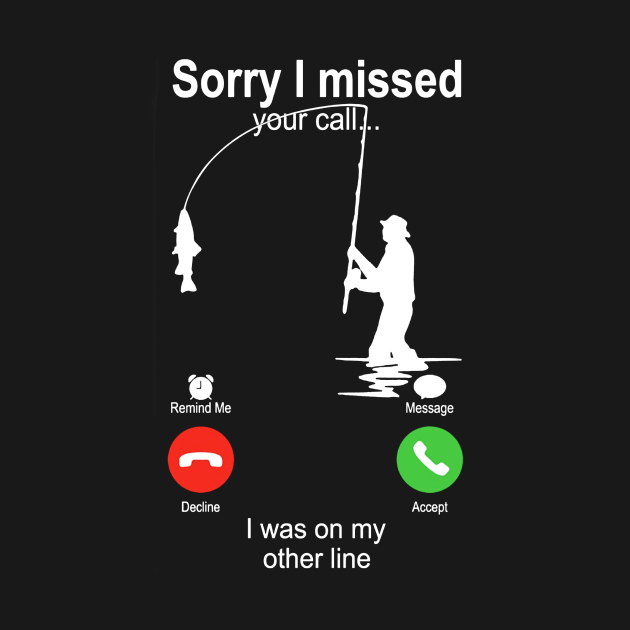 TeePublic: Fishing Sorry I Missed Your Call I Was On My Other Line