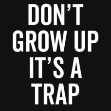 Textual Tees: Don't Grow Up It's A Trap