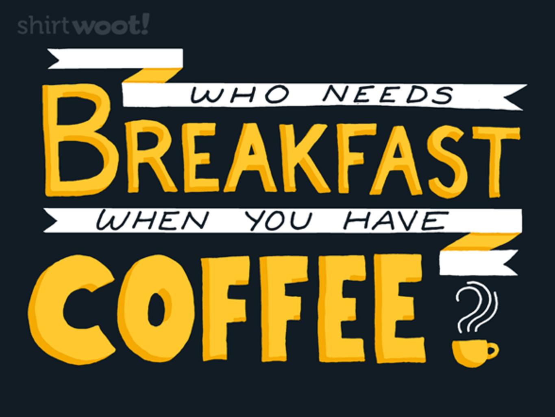 Woot!: Who Needs Breakfast?